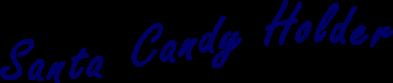 Santa Claus Candy holder - SantaGames.Net